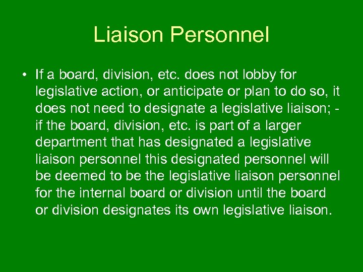 Liaison Personnel • If a board, division, etc. does not lobby for legislative action,