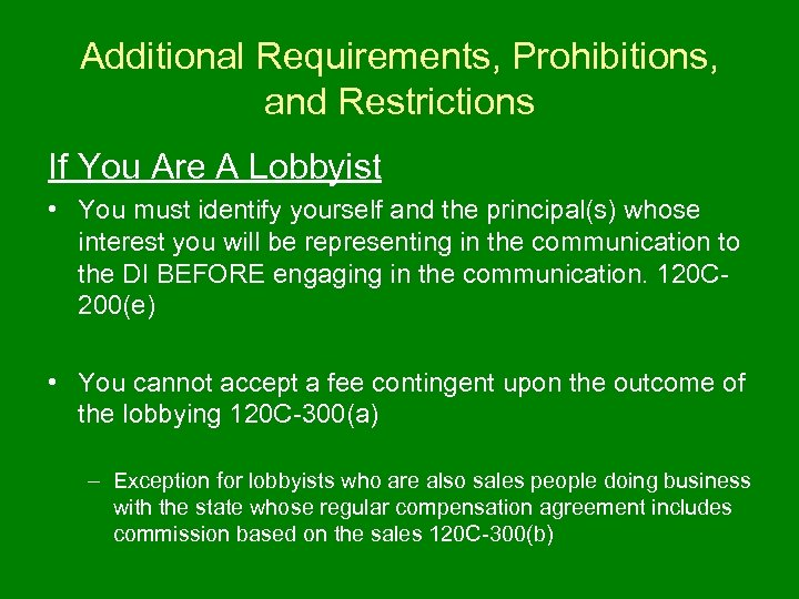Additional Requirements, Prohibitions, and Restrictions If You Are A Lobbyist • You must identify