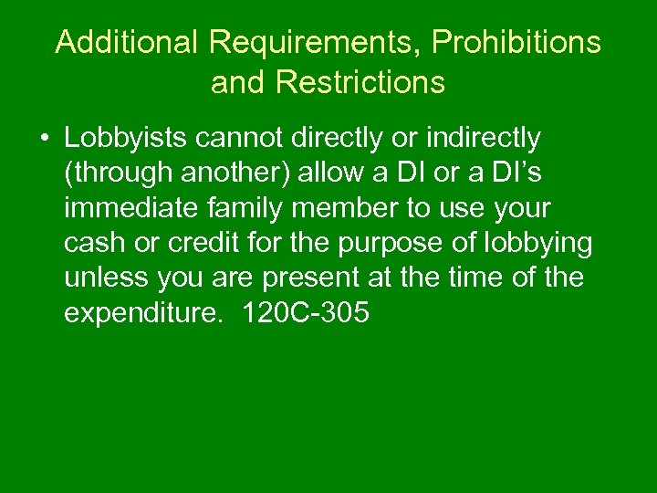 Additional Requirements, Prohibitions and Restrictions • Lobbyists cannot directly or indirectly (through another) allow