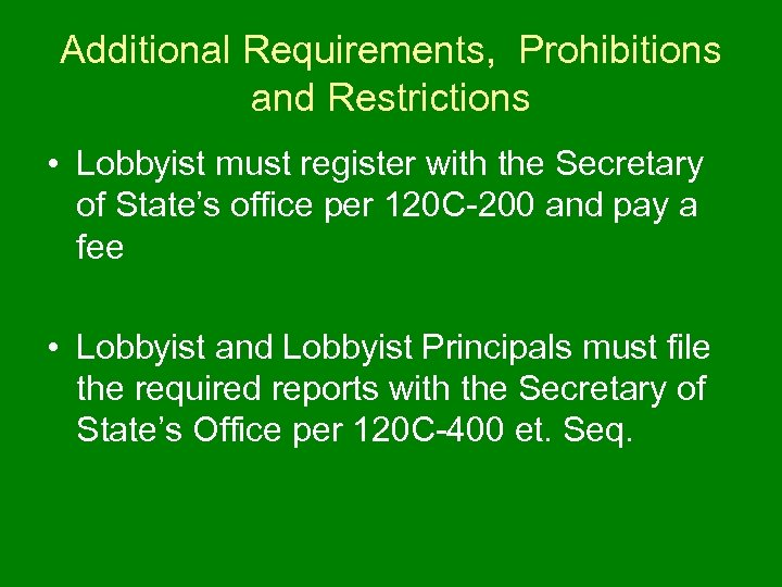 Additional Requirements, Prohibitions and Restrictions • Lobbyist must register with the Secretary of State's