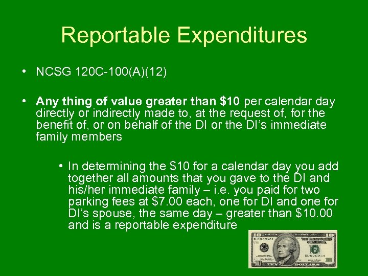 Reportable Expenditures • NCSG 120 C-100(A)(12) • Any thing of value greater than $10