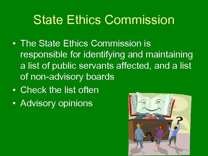 State Ethics Commission • The State Ethics Commission is responsible for identifying and maintaining