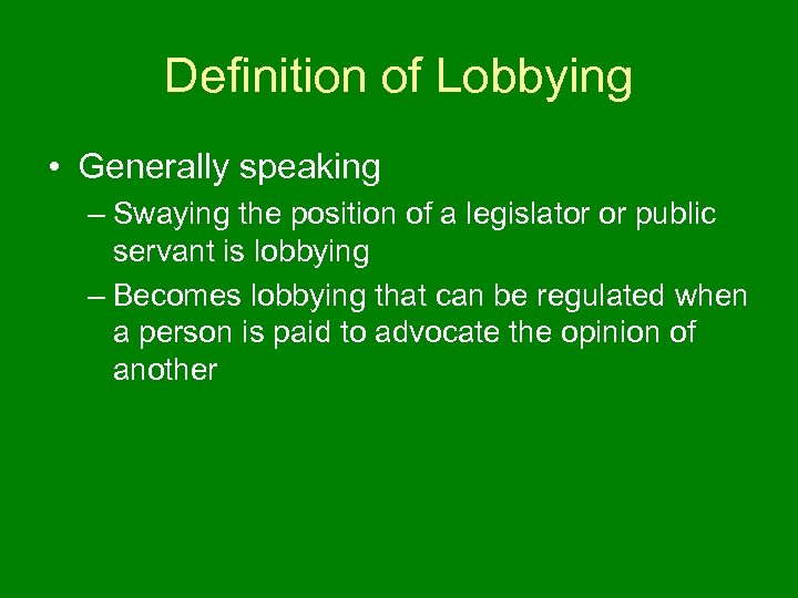Definition of Lobbying • Generally speaking – Swaying the position of a legislator or