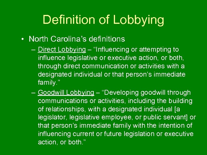 """Definition of Lobbying • North Carolina's definitions – Direct Lobbying – """"Influencing or attempting"""