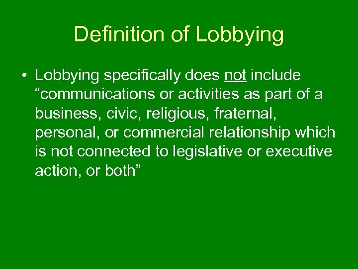 """Definition of Lobbying • Lobbying specifically does not include """"communications or activities as part"""