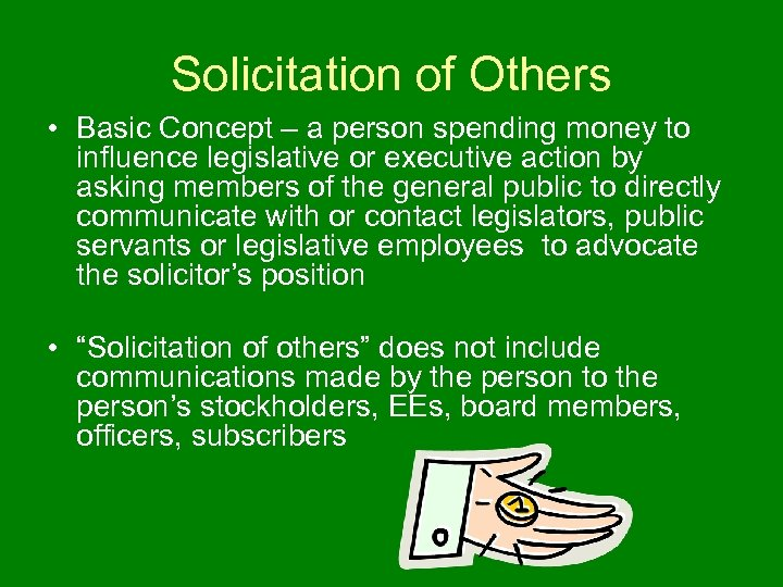 Solicitation of Others • Basic Concept – a person spending money to influence legislative