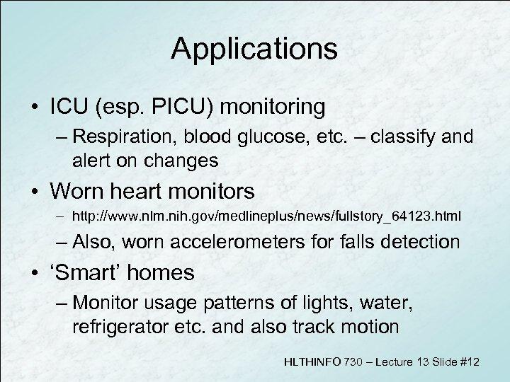 Applications • ICU (esp. PICU) monitoring – Respiration, blood glucose, etc. – classify and