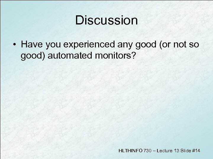 Discussion • Have you experienced any good (or not so good) automated monitors? HLTHINFO