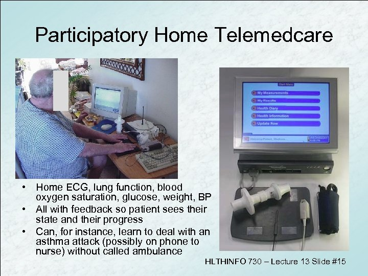 Participatory Home Telemedcare • Home ECG, lung function, blood oxygen saturation, glucose, weight, BP