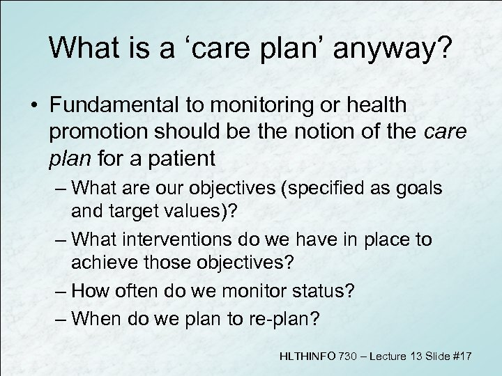 What is a 'care plan' anyway? • Fundamental to monitoring or health promotion should