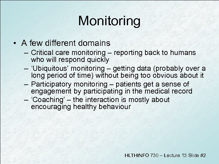 Monitoring • A few different domains – Critical care monitoring – reporting back to