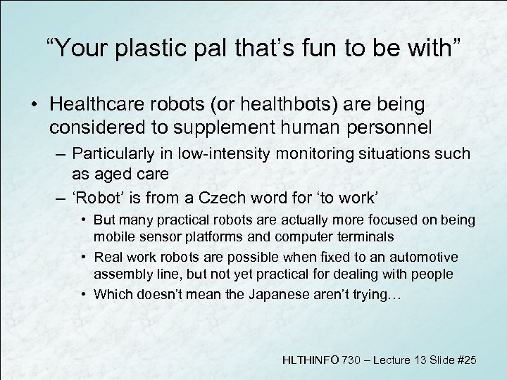 """""""Your plastic pal that's fun to be with"""" • Healthcare robots (or healthbots) are"""