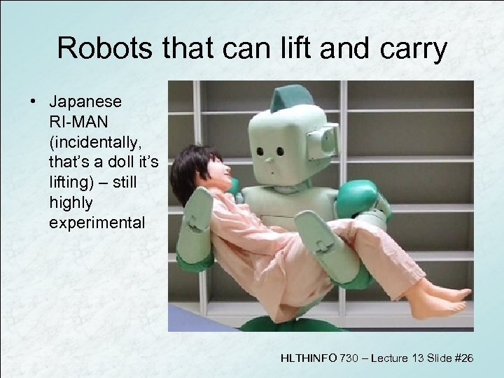 Robots that can lift and carry • Japanese RI-MAN (incidentally, that's a doll it's