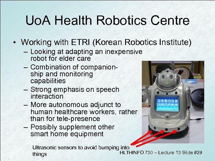 Uo. A Health Robotics Centre • Working with ETRI (Korean Robotics Institute) – Looking