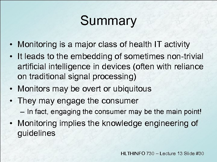 Summary • Monitoring is a major class of health IT activity • It leads