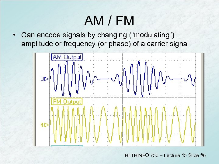 """AM / FM • Can encode signals by changing (""""modulating"""") amplitude or frequency (or"""