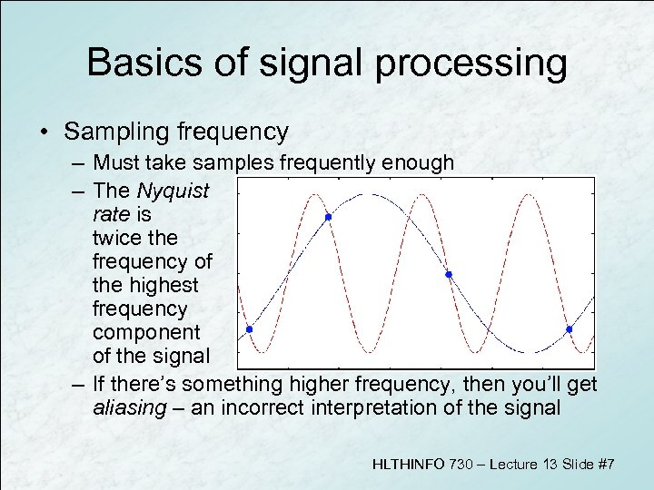 Basics of signal processing • Sampling frequency – Must take samples frequently enough –