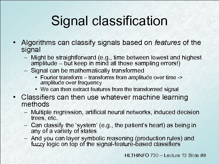 Signal classification • Algorithms can classify signals based on features of the signal –
