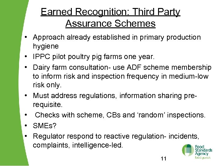 Earned Recognition: Third Party Assurance Schemes • Approach already established in primary production hygiene