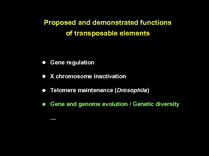 Proposed and demonstrated functions of transposable elements Gene regulation X chromosome inactivation Telomere maintenance