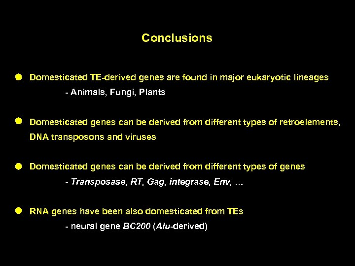 Conclusions Domesticated TE-derived genes are found in major eukaryotic lineages - Animals, Fungi, Plants