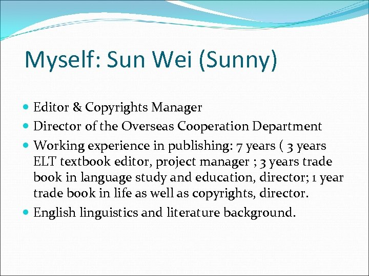 Myself: Sun Wei (Sunny) Editor & Copyrights Manager Director of the Overseas Cooperation Department