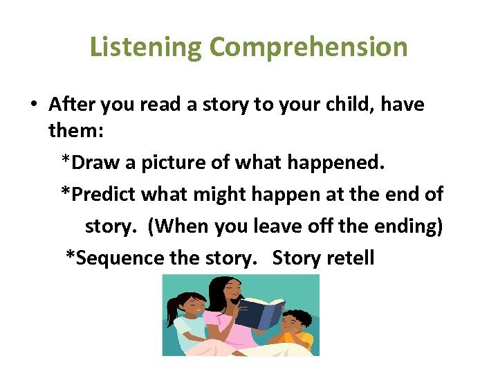 Listening Comprehension • After you read a story to your child, have them: *Draw