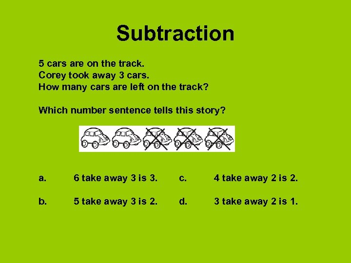 Subtraction 5 cars are on the track. Corey took away 3 cars. How many