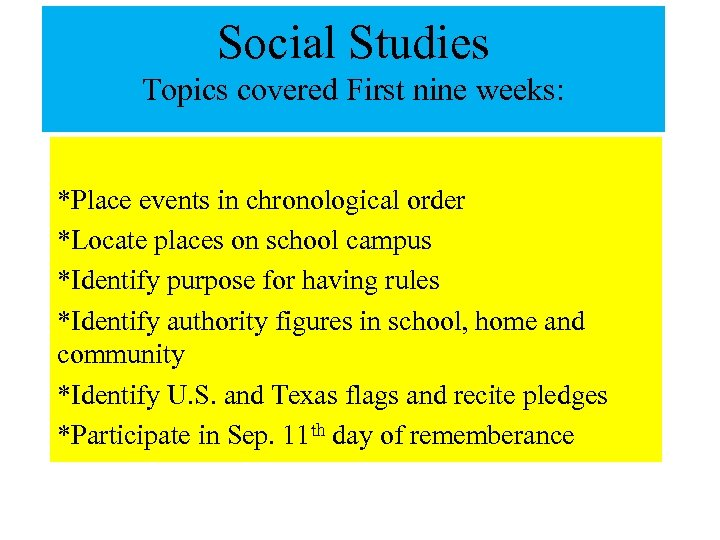 Social Studies Topics covered First nine weeks: *Place events in chronological order *Locate places