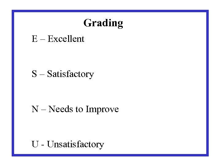 Grading E – Excellent S – Satisfactory N – Needs to Improve U -