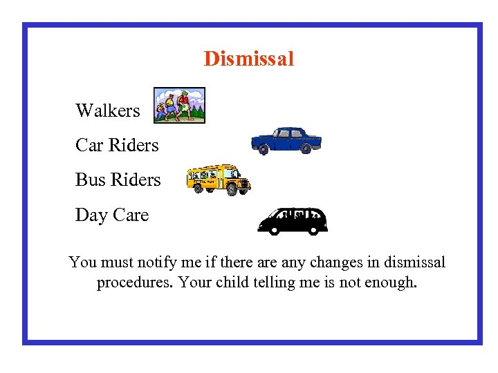 Dismissal Walkers Car Riders Bus Riders Day Care You must notify me if there