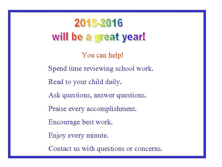 You can help! Spend time reviewing school work. Read to your child daily. Ask