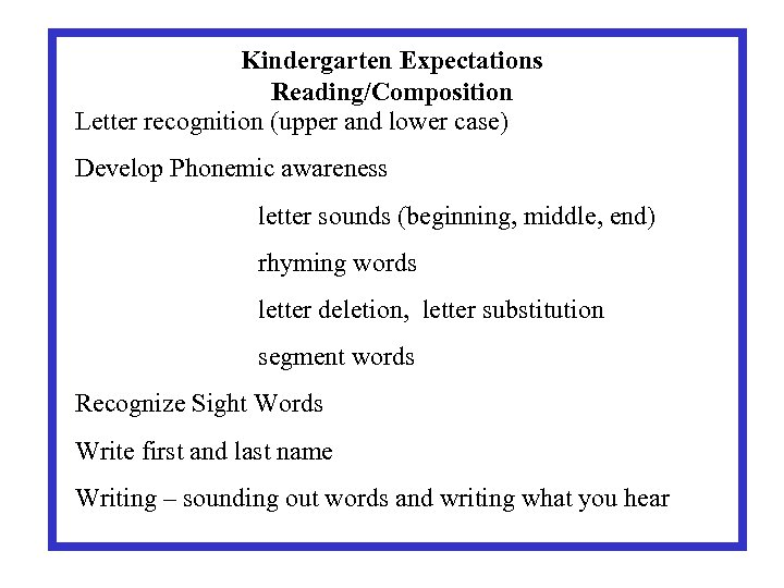 Kindergarten Expectations Reading/Composition Letter recognition (upper and lower case) Develop Phonemic awareness letter sounds