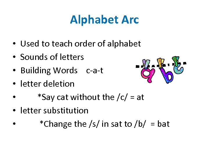 Alphabet Arc • • Used to teach order of alphabet Sounds of letters Building