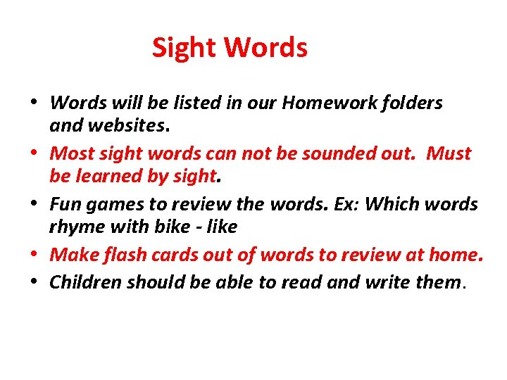 Sight Words • Words will be listed in our Homework folders and websites. •