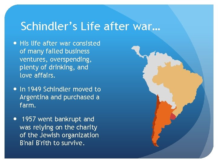 Schindler's Life after war… His life after war consisted of many failed business ventures,