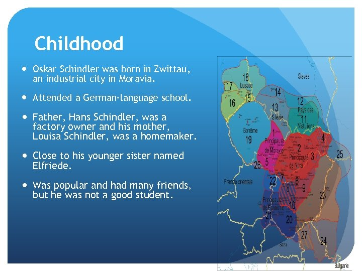 Childhood Oskar Schindler was born in Zwittau, an industrial city in Moravia. Attended a