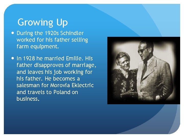 Growing Up During the 1920 s Schindler worked for his father selling farm equipment.