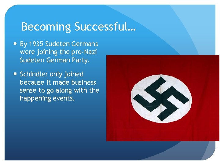 Becoming Successful… By 1935 Sudeten Germans were joining the pro-Nazi Sudeten German Party. Schindler