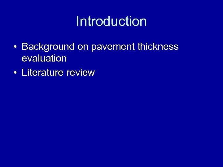 Introduction • Background on pavement thickness evaluation • Literature review