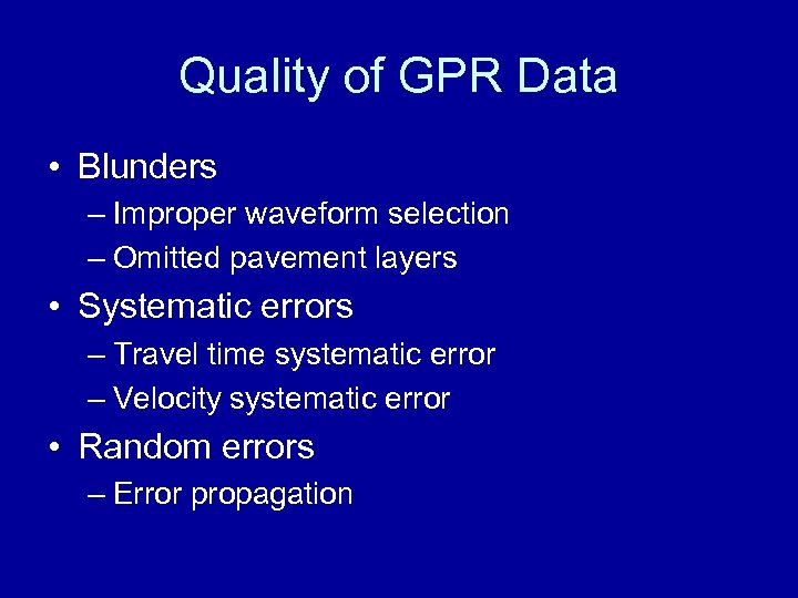 Quality of GPR Data • Blunders – Improper waveform selection – Omitted pavement layers