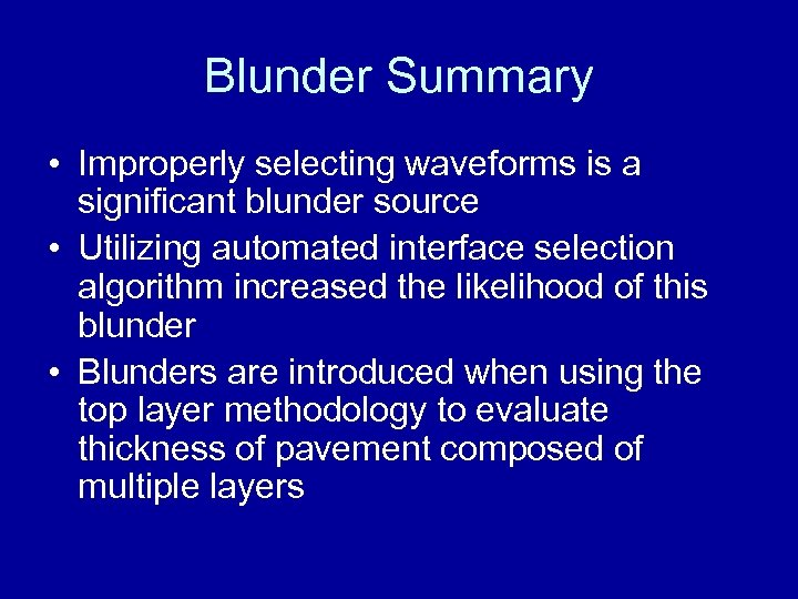 Blunder Summary • Improperly selecting waveforms is a significant blunder source • Utilizing automated