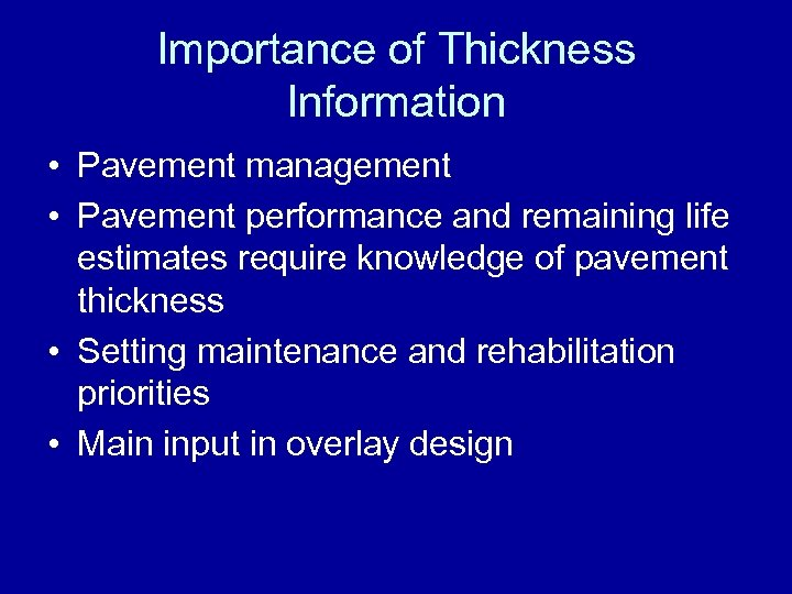 Importance of Thickness Information • Pavement management • Pavement performance and remaining life estimates