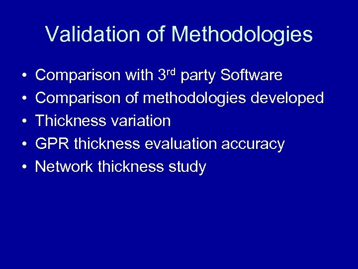 Validation of Methodologies • • • Comparison with 3 rd party Software Comparison of