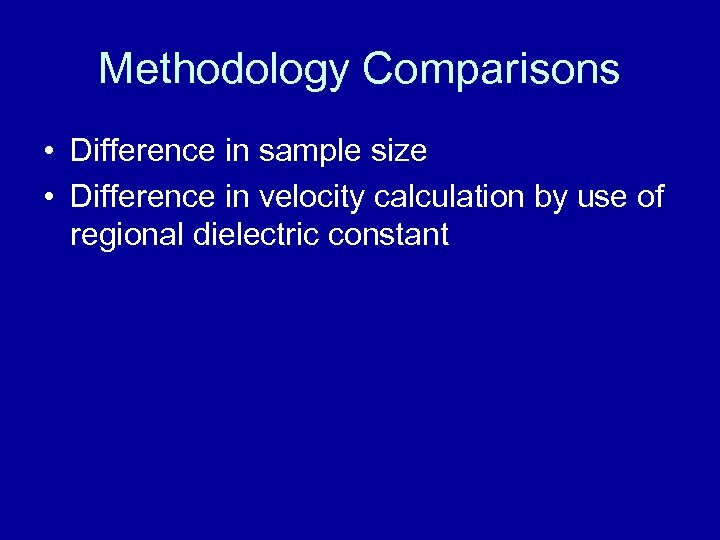 Methodology Comparisons • Difference in sample size • Difference in velocity calculation by use