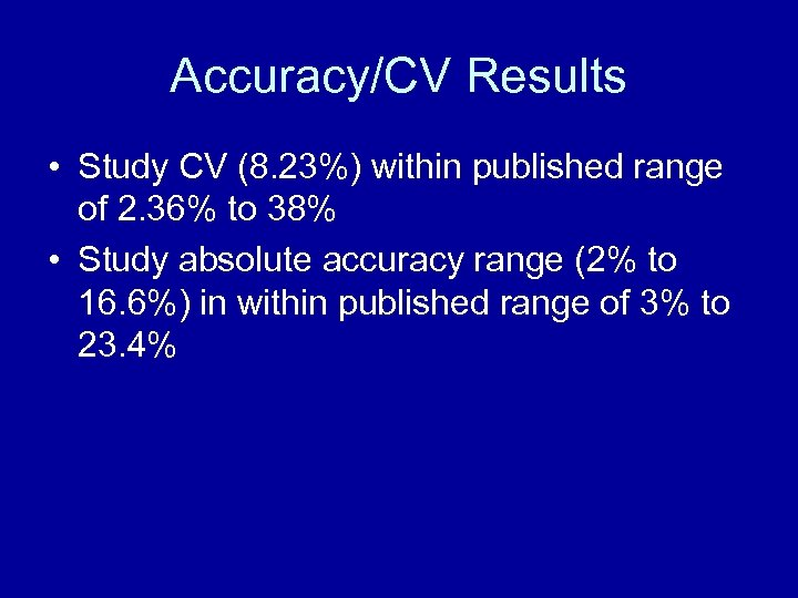Accuracy/CV Results • Study CV (8. 23%) within published range of 2. 36% to