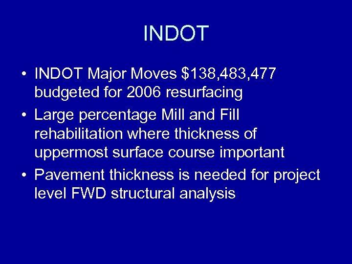INDOT • INDOT Major Moves $138, 483, 477 budgeted for 2006 resurfacing • Large