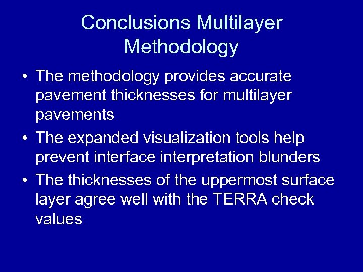 Conclusions Multilayer Methodology • The methodology provides accurate pavement thicknesses for multilayer pavements •