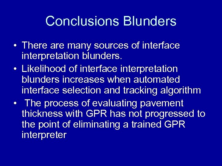 Conclusions Blunders • There are many sources of interface interpretation blunders. • Likelihood of