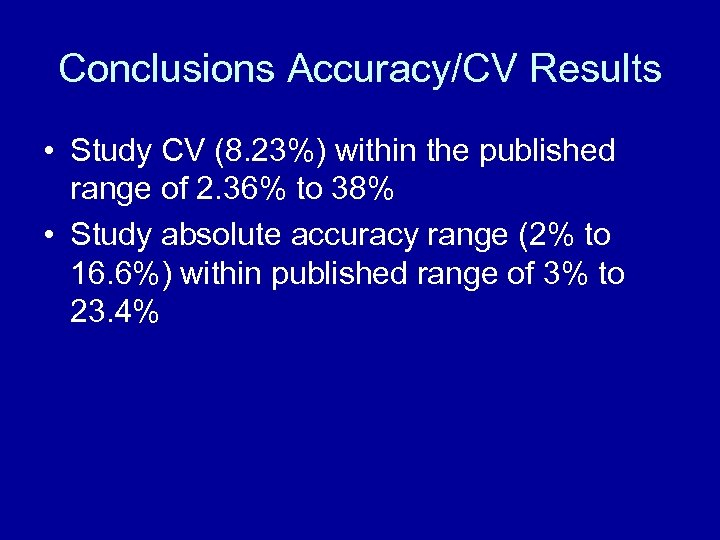 Conclusions Accuracy/CV Results • Study CV (8. 23%) within the published range of 2.